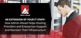 An Extension of Your IT Staff: How Admin-Ahead Helps Hosting Providers and Enterprises Support and Maintain Their Infrastructure