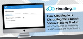 How Clouding.io is Disrupting the Spanish Virtual Hosting Market with Transparency, Reliability, and Commitment-Free Service