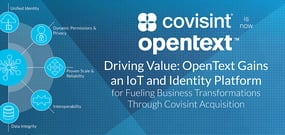 Driving Value: With Covisint Acquisition, OpenText Gains an IoT and Identity Platform for Fueling Business Transformations