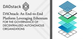 DAOstack: An End-to-End Platform Leveraging Ethereum for the Governance of Decentralized Autonomous Organizations