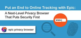Put an End to Online Tracking with Epic: A Next-Level Privacy Browser That Puts Security First