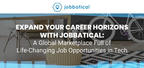 Expand Your Career Horizons with Jobbatical: A Global Marketplace Full of Life-Changing Job Opportunities in Tech
