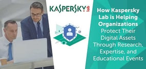 How Kaspersky Lab is Helping Organizations Protect Their Digital Assets Through Research, Expertise, and Educational Events