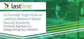 Co-Founder Engin Kirda on Lastline's Research-Based Security Solutions: A Holistic Approach to Safeguarding Your Network