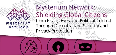 Mysterium Network: Shielding Global Citizens from Prying Eyes and Political Control Through Decentralized Security and Privacy Protection
