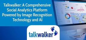 Talkwalker: A Comprehensive Social Analytics Platform Powered by Image Recognition Technology and AI