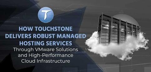 Touchstone Delivers Robust Managed Hosting Services