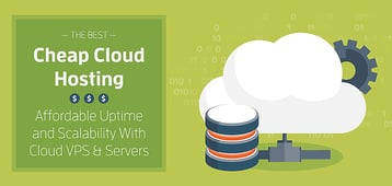 14 Best: Cheap Cloud Hosting for $0.01 to $5.00 — Top Services for 2020