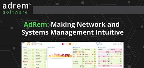 AdRem's NetCrunch Monitoring Platform: Making Network and Systems Management Intuitive and Affordable for More Than Two Decades
