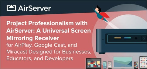 Project Professionalism with AirServer: A Universal Screen Mirroring Receiver for AirPlay, Google Cast, and Miracast