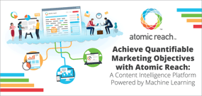 Achieve Quantifiable Marketing Objectives with Atomic Reach: A Content Intelligence Platform Powered by Machine Learning
