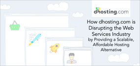 How dhosting.com is Disrupting the Web Services Industry by Providing a Scalable, Affordable Hosting Alternative