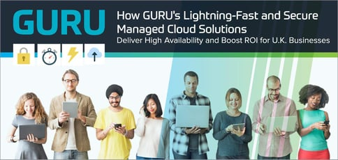 How GURU's Lightning-Fast and Secure Managed Cloud Solutions Deliver High Availability and Boost ROI for U.K. Businesses