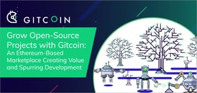 Grow Open-Source Projects with Gitcoin: An Ethereum-Based Marketplace Creating Value and Spurring Development