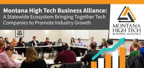 Montana High Tech Business Alliance: A Statewide Ecosystem Bringing Together Tech Companies to Promote Industry Growth