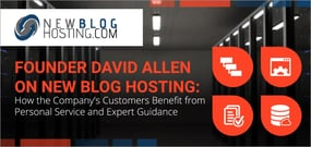 Founder David Allen on New Blog Hosting: How the Company's Customers Benefit from Personal Service and Expert Guidance