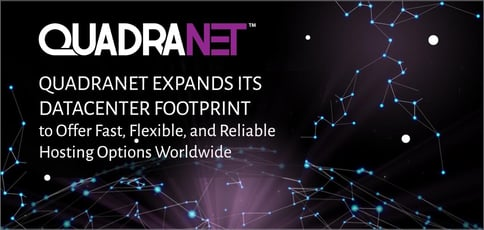 QuadraNet Expands its Datacenter Footprint to Offer Fast, Flexible, and Reliable Hosting Options Worldwide