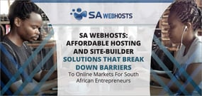 SA Webhosts: Affordable Hosting and Site-Builder Solutions That Break Down Barriers to Online Markets for South African Entrepreneurs
