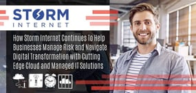 How Storm Internet Continues to Help Businesses Manage Risk and Navigate Digital Transformation with Cutting Edge Cloud and Managed IT Solutions