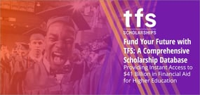 Fund Your Future with TFS: A Comprehensive Scholarship Database Providing Instant Access to $41 Billion in Financial Aid for Higher Education