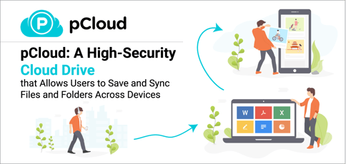 pCloud: A High-Security Cloud Drive that Allows Users to Save and Sync Files and Folders Across Devices