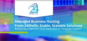 Managed Business Hosting From 24Shells: Stable, Scalable Solutions Backed By a Tight-Knit Team Dedicated to Hands-On Support