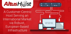 AltusHost: A Customer-Centric Host Serving an International Market via Robust, European-Based Infrastructure