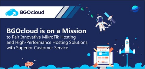 BGOcloud is on a Mission to Pair Innovative MikroTik Hosting and High-Performance Hosting Solutions with Superior Customer Service