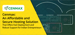 Cenmax: An Affordable and Secure Hosting Solution That Offers Fast Deployment and Robust Support for Indian Entrepreneurs