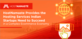 HostNamaste Provides the Hosting Services Indian Startups Need to Succeed in a Complex Ecommerce Economy