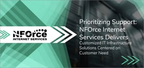 Prioritizing Support: NFOrce Internet Services Delivers Customized IT Infrastructure Solutions Centered on Customer Need