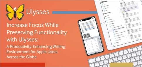 Increase Focus While Preserving Functionality with Ulysses: A Productivity-Enhancing Writing Environment for Apple Users Across the Globe