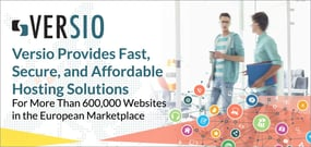 Versio Provides Fast, Secure, and Affordable Hosting Solutions For More Than 600,000 Websites in the European Marketplace