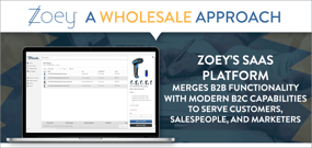 A Wholesale Approach: Zoey's SaaS Platform Merges B2B Functionality with Modern B2C Capabilities to Serve Customers, Salespeople, and Marketers