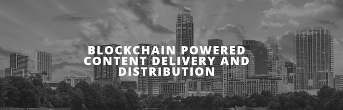 Blockchain powered content delivery and distribution