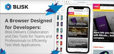 A Browser Designed for Developers: Blisk Delivers Collaboration and Dev Tools for Teams and Professionals to Efficiently Test Web Apps
