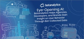 Eye-Opening AI: Botanalytics Helps Agencies, Developers, and Brands Gain Insight on User Behavior Through Bot-Collected Data