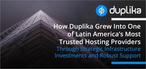 How Duplika Grew Into One of Latin America's Most Trusted Hosting Providers Through Strategic Infrastructure Investments and Robust Support