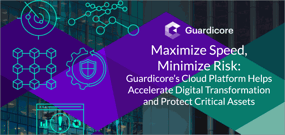 Maximize Speed, Minimize Risk: Guardicore's Cloud Platform Helps Accelerate Digital Transformation and Protect Critical Assets