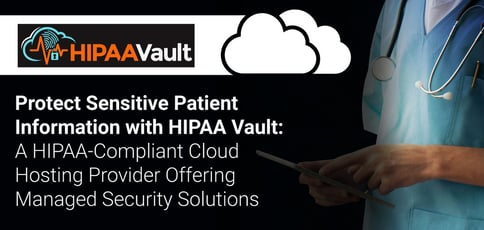 Protect Sensitive Patient Data With Hipaa Vault