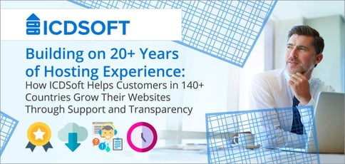 Building on 20+ Years of Hosting Experience: How ICDSoft Helps Customers in 140+ Countries Grow Their Websites Through Support and Transparency