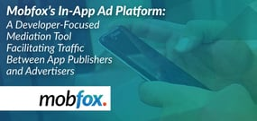 Mobfox's In-App Ad Platform: A Developer-Focused Mediation Tool Facilitating Traffic Between App Publishers and Advertisers