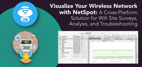 Visualize Your Wireless Network with NetSpot: A Cross-Platform Solution for Wifi Site Surveys, Analysis, and Troubleshooting