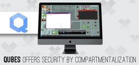 Security by Compartmentalization: Qubes is an Open-Source OS Tackling the Most Sophisticated Modern Threats