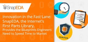 Innovation in the Fast Lane: SnapEDA, the Internet's First Parts Library, Provides the Blueprints Engineers Need to Speed Time to Market