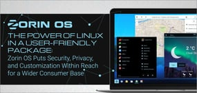 The Power of Linux in a User-Friendly Package: Zorin OS Puts Security, Privacy, and Customization Within Reach for a Wider Consumer Base