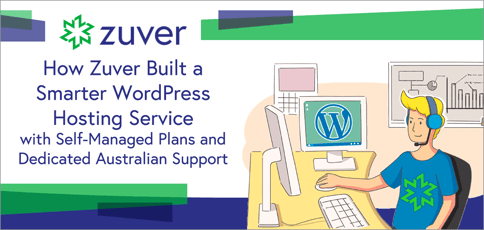 How Zuver Built a Smarter WordPress Hosting Service with Self-Managed Plans and Dedicated Australian Support