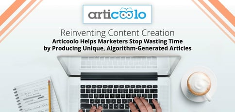 Reinventing Content Creation: Articoolo Helps Marketers Stop Wasting Time by Producing Unique, Algorithm-Generated Articles