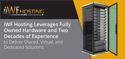 iWF Hosting Leverages Fully Owned Hardware and Two Decades of Experience to Deliver Shared, Virtual, and Dedicated Solutions