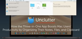 Unclutter Your Life — How a Three-in-One File Management App Boosts Mac Users' Productivity by Organizing Their Notes, Files, and Clipboard